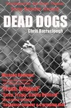 Dead Dogs ebook by Chris Barraclough