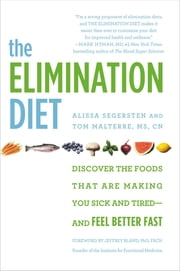 The Elimination Diet - Discover the Foods That Are Making You Sick and Tired--and Feel Better Fast ebook by Tom Malterre,Alissa Segersten