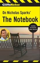 CliffsNotes on Nicholas Sparks' The Notebook ebook by Richard P Wasowski