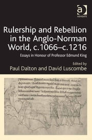 Rulership and Rebellion in the Anglo-Norman World, c.1066–c.1216 - Essays in Honour of Professor Edmund King ebook by Dr Paul Dalton,Professor David Luscombe