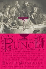 Punch - The Delights (and Dangers) of the Flowing Bowl ebook by David Wondrich