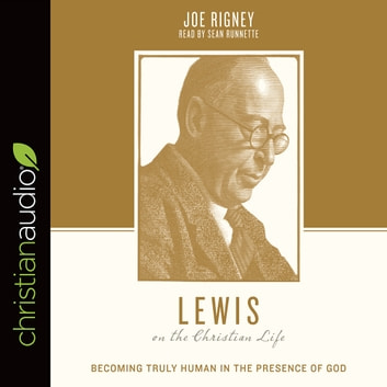 Lewis on the Christian Life - Becoming Truly Human in the Presence of God audiobook by Justin Taylor,Joe Rigney,Stephen J. Nichols