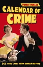 Calendar of Crime - 365 True Cases from British History ebook by Peter Stubley