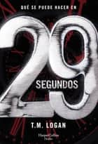 29 segundos eBook by T.M. Logan, VICTORIA HORRILLO LEDESMA