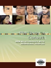 The Duty to Consult: - New Relationships with Aboriginal Peoples ebook by Dwight G. Newman