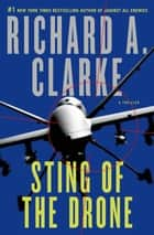 Sting of the Drone - A Novel ebook by Richard A. Clarke