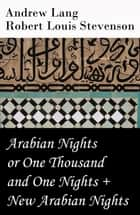 Arabian Nights or One Thousand and One Nights (Andrew Lang) + New Arabian Nights (Robert Louis Stevenson) ebook by Robert Louis Stevenson, Andrew Lang