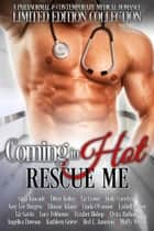 Coming in Hot: Rescue Me ebook by Gina Kincade, Ditter Kellen, Liz Crowe,...