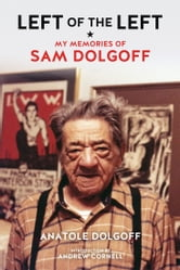 Left of the Left - My Memories of Sam Dolgoff ebook by Anatole Dolgoff
