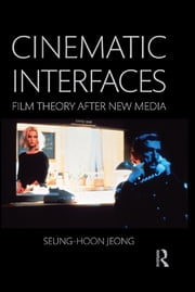 Cinematic Interfaces - Film Theory After New Media ebook by Seung-hoon Jeong