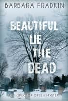 Beautiful Lie the Dead - An Inspector Green Mystery ebook by Barbara Fradkin