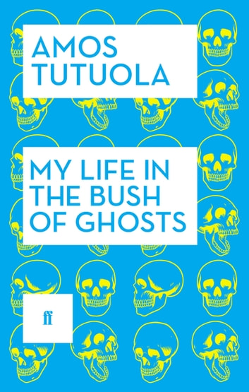 My Life in the Bush of Ghosts eBook by Amos Tutuola