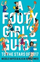 A Footy Girls Guide to the Stars of 2017 ebook by Alicia Sometimes, Nicole Hayes