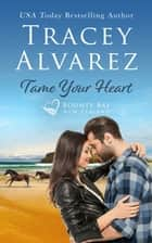 Tame Your Heart - A Small Town Romance ebook by Tracey Alvarez