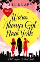We've Always Got New York ebook by Jill Knapp