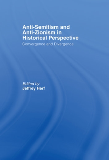 Anti-Semitism and Anti-Zionism in Historical Perspective - Convergence and Divergence ebook by