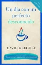 Un dia con un perfecto desconocido ebook by David Gregory