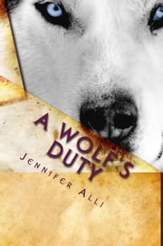 A Wolf's Duty ebook by Jennifer T. Alli