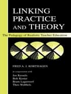 Linking Practice and Theory - The Pedagogy of Realistic Teacher Education ebook by Fred A.J. Korthagen, Jos Kessels, Bob Koster,...