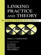 Linking Practice and Theory - The Pedagogy of Realistic Teacher Education ebook by Fred A.J. Korthagen,Jos Kessels,Bob Koster,Bram Lagerwerf,Theo Wubbels