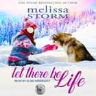 Let There Be Life audiobook by Melissa Storm
