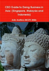 CEO Guide to Doing Business in Asia (Singapore, Malaysia and Indonesia) ebook by Ade Asefeso MCIPS MBA