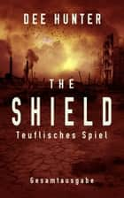 The Shield. Teuflisches Spiel (Gesamtausgabe) ebook by Dee Hunter