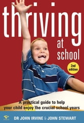 Thriving at School ebook by Dr John Irvine and John Stewart