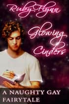 Glowing Cinders - A Naughty Gay Fairytale ebook by Ruby Flynn