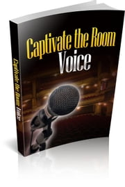 Captivate the Room with Your Voice ebook by Tracy Goodwin