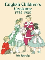 English Children's Costume 1775-1920 ebook by Iris Brooke
