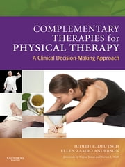 Complementary Therapies for Physical Therapy - E-Book - A Clinical Decision-Making Approach ebook by Judith E. Deutsch, PT, PhD,Ellen Z. Anderson, PT, MA, GCS