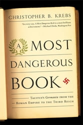 A Most Dangerous Book - Tacitus's Germania from the Roman Empire to the Third Reich ebook by Christopher B. B. Krebs