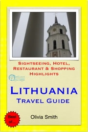 Lithuania Travel Guide - Sightseeing, Hotel, Restaurant & Shopping Highlights (Illustrated) ebook by Olivia Smith