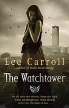 The Watchtower - Urban Fantasy ebook by Lee Carroll