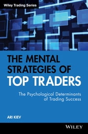 The Mental Strategies of Top Traders - The Psychological Determinants of Trading Success ebook by Ari Kiev