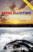Reeds Maritime Meteorology ebook by Elaine Ives, Maurice Cornish