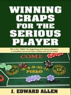 Winning Craps for the Serious Player ebook by Edward Allen