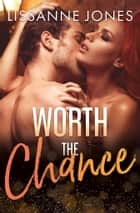 Worth the Chance ebook by Lissanne Jones