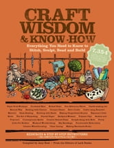 Craft Wisdom & Know-How - Everything You Need to Stitch, Sculpt, Bead and Build ebook by The Editors of Lark Books,Amy Rost