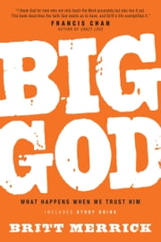 Big God with Study Guide - What Happens When We Trust Him ebook by Britt Merrick
