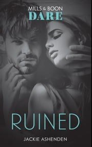 Ruined: A scorching hot romance book with a bad-boy. Perfect for fans of Fifty Shades Freed (Mills & Boon Dare) (The Knights of Ruin, Book 1) ebook by Jackie Ashenden