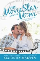 The Movie Star And The Mom ebook by Malinda Martin