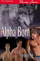 Alpha Born ebook by Stormy Glenn