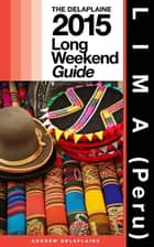 LIMA (Peru) - The Delaplaine 2015 Long Weekend Guide ebook by Andrew Delaplaine