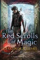 The Red Scrolls of Magic ebook by Cassandra Clare, Wesley Chu