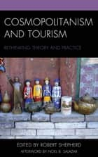 Cosmopolitanism and Tourism - Rethinking Theory and Practice ebook by Robert Shepherd, Adam Kaul, Ben Feinberg,...