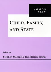 Child, Family and State - NOMOS XLIV ebook by Kobo.Web.Store.Products.Fields.ContributorFieldViewModel