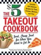 The $5 Takeout Cookbook - Good, Cheap Food for When You Want to Eat In ebook by Rhonda Lauret Parkinson