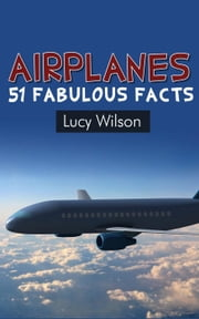 Airplanes: 51 Fabulous Facts - Fabulous Facts and Pictures for Kids, #3 ebook by Lucy Wilson